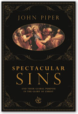John Piper's latest book is Spectacular Sins and Their Global Purpose in the Glory of Christ